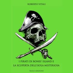 """Consigli di lettura, il nostro amico e socio Roberto Vitali ha pubblicato """"I pirati di bones' island e la scoperta dell'isola misteriosa"""""""